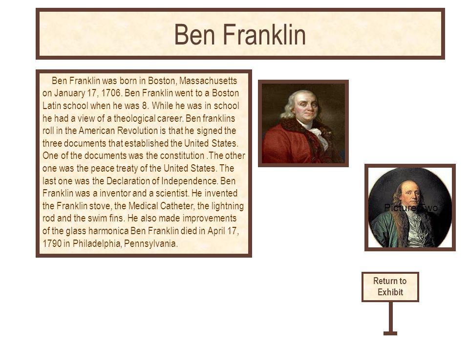 Ben Franklin was born in Boston, Massachusetts on January 17, 1706.