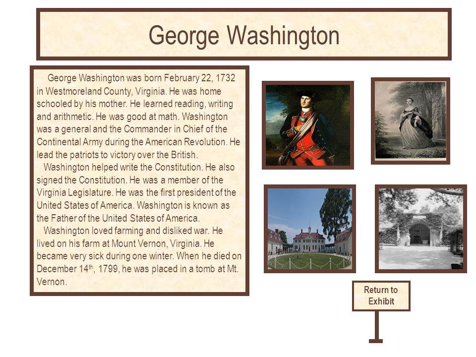 George Washington was born February 22, 1732 in Westmoreland County, Virginia.