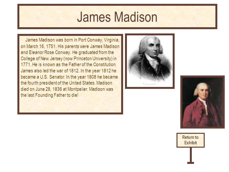 James Madison was born in Port Conway, Virginia, on March 16, 1751.