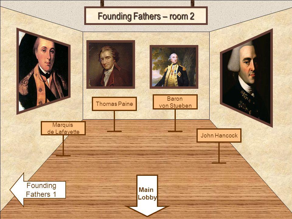 Room 1 Founding Fathers – room 2 Founding Fathers 1 Marquis de Lafayette Main Lobby Thomas Paine Baron von Stueben John Hancock