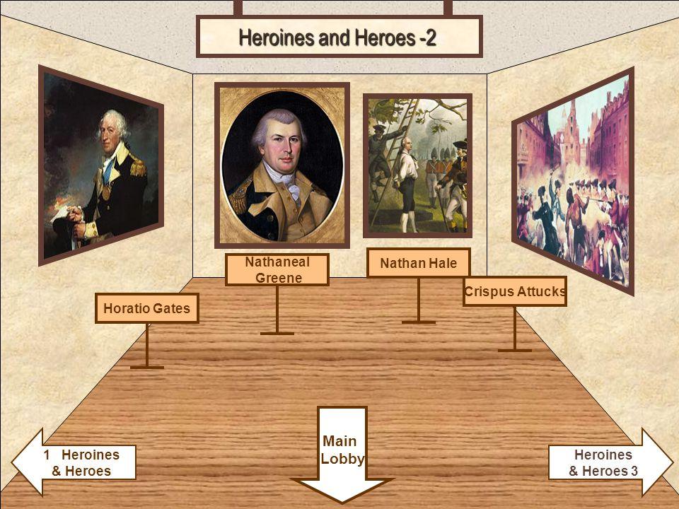 Room 2 Heroines and Heroes -2 1 Heroines & Heroes Crispus Attucks Main Lobby Heroines & Heroes 3 Nathan Hale Nathaneal Greene Horatio Gates