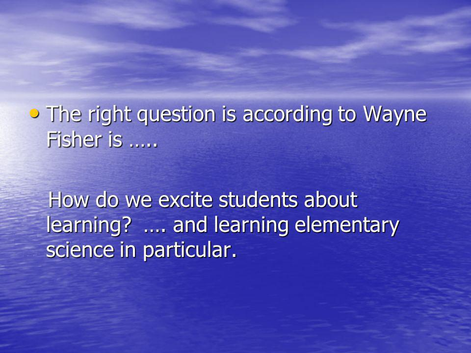 The right question is according to Wayne Fisher is …..