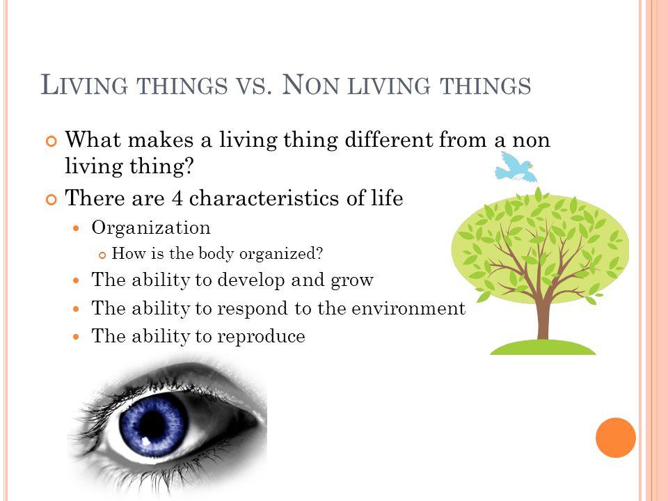 L IVING THINGS VS. N ON LIVING THINGS What makes a living thing different from a non living thing.