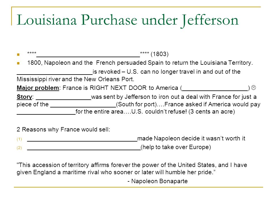 Louisiana Purchase under Jefferson ****______________________________**** (1803) 1800, Napoleon and the French persuaded Spain to return the Louisiana Territory.