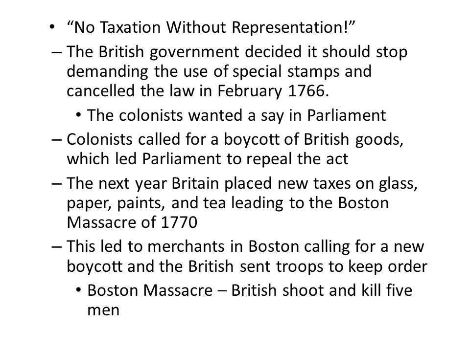"""""""No Taxation Without Representation!"""" – The British government decided it should stop demanding the use of special stamps and cancelled the law in Feb"""