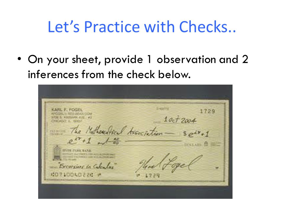 Let's Practice with Checks.. On your sheet, provide 1 observation and 2 inferences from the check below.
