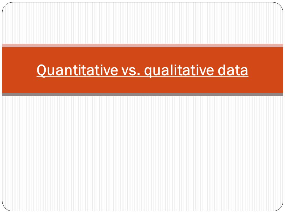 Qualitative Data Qualitative Data: Qualitative data are descriptions in words of what is being observed.