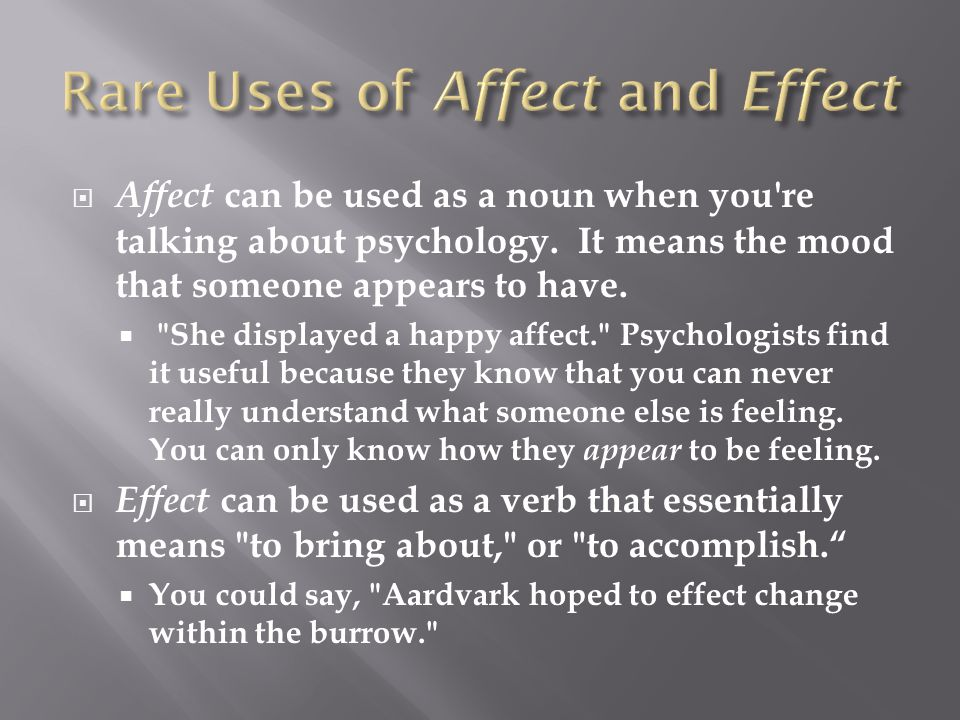  Affect can be used as a noun when you re talking about psychology.