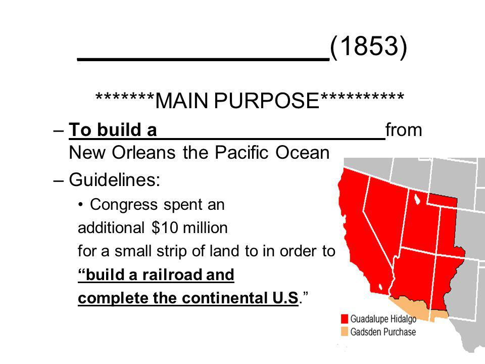 _________________(1853) *******MAIN PURPOSE********** –To build a _____________________from New Orleans the Pacific Ocean –Guidelines: Congress spent