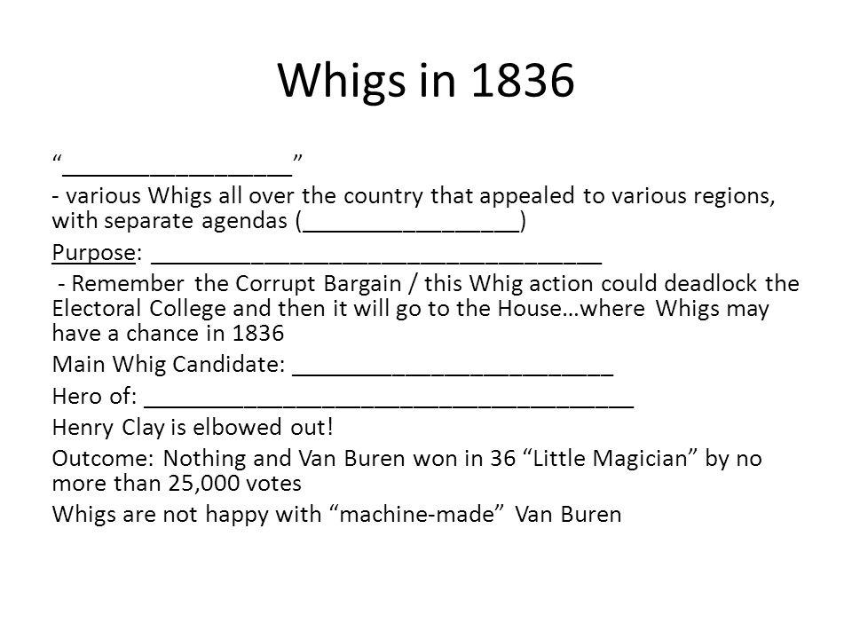 """Whigs in 1836 """"__________________"""" - various Whigs all over the country that appealed to various regions, with separate agendas (_________________) Pu"""