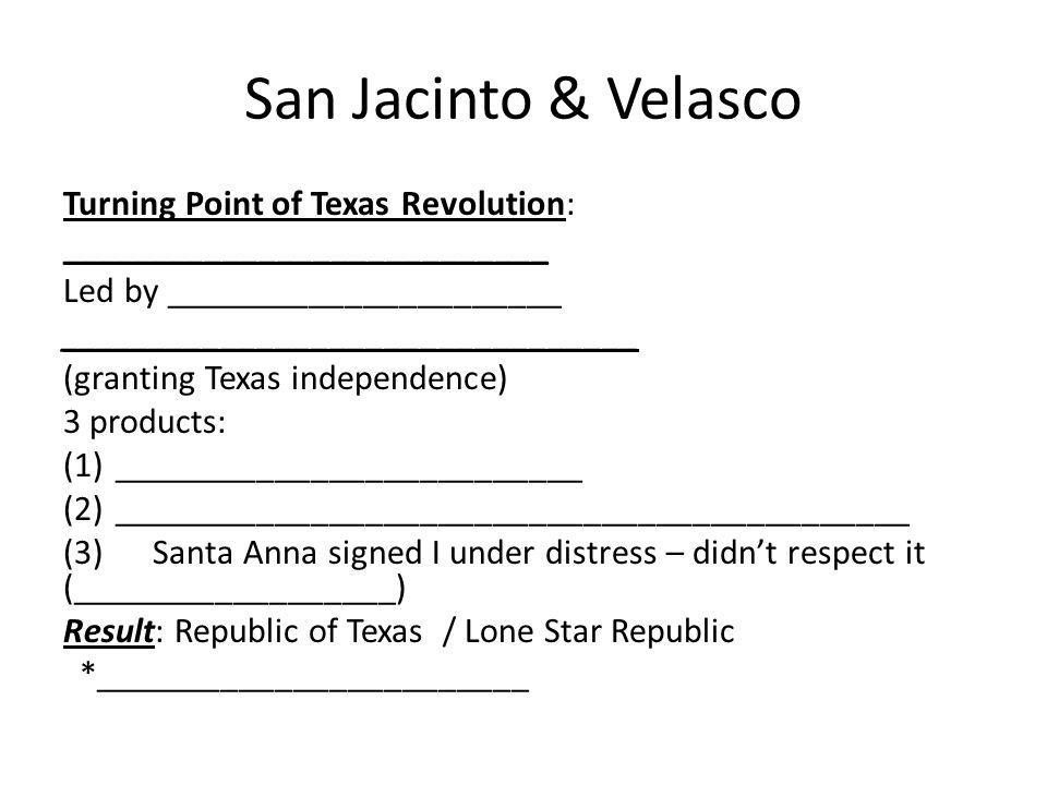 San Jacinto & Velasco Turning Point of Texas Revolution: ___________________________ Led by ______________________ ________________________________ (g