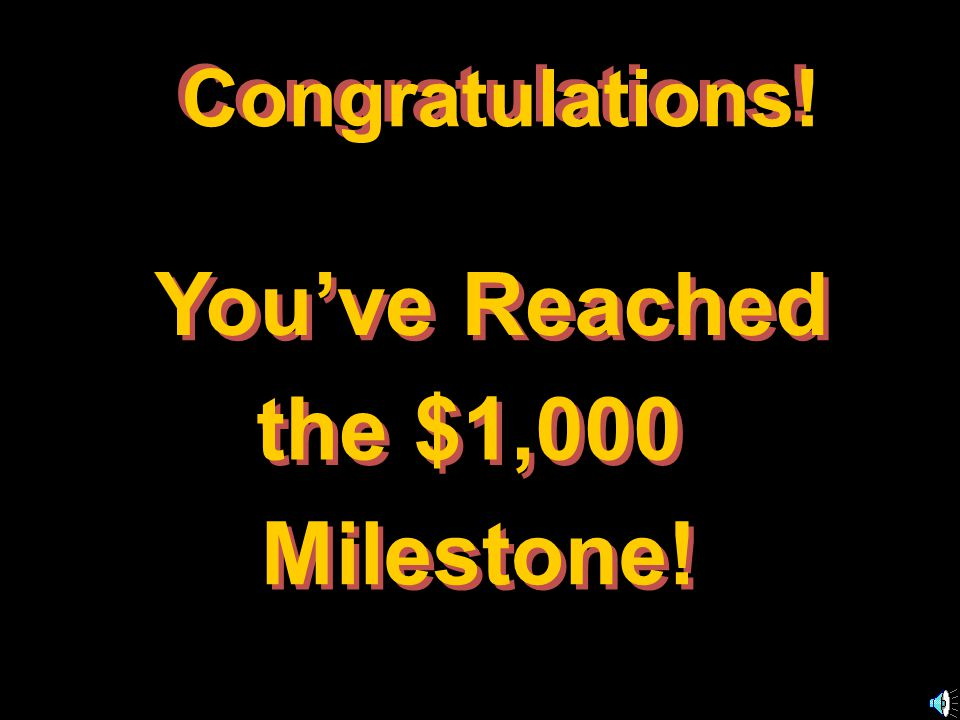 Congratulations. You've Reached the $1,000 Milestone.