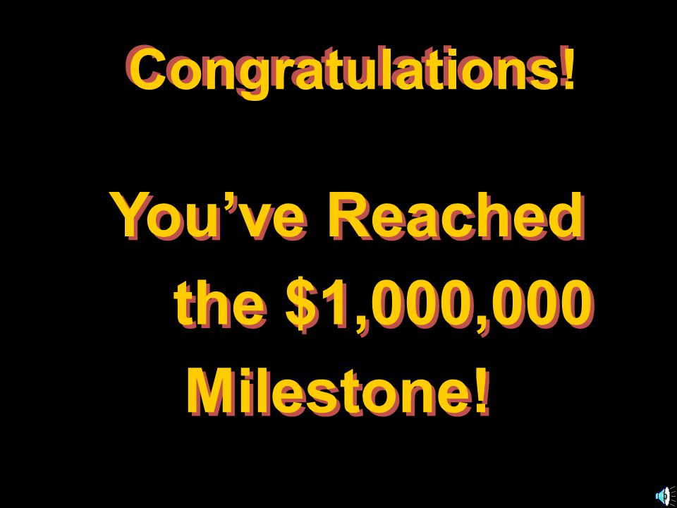 Congratulations. You've Reached the $1,000,000 Milestone.