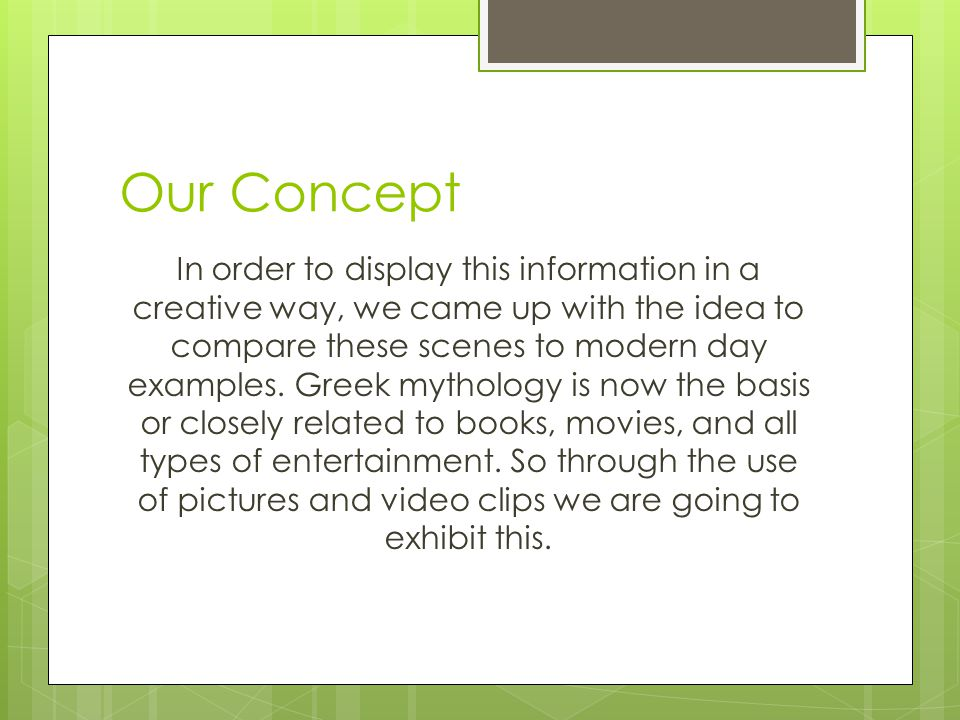 Our Concept In order to display this information in a creative way, we came up with the idea to compare these scenes to modern day examples.