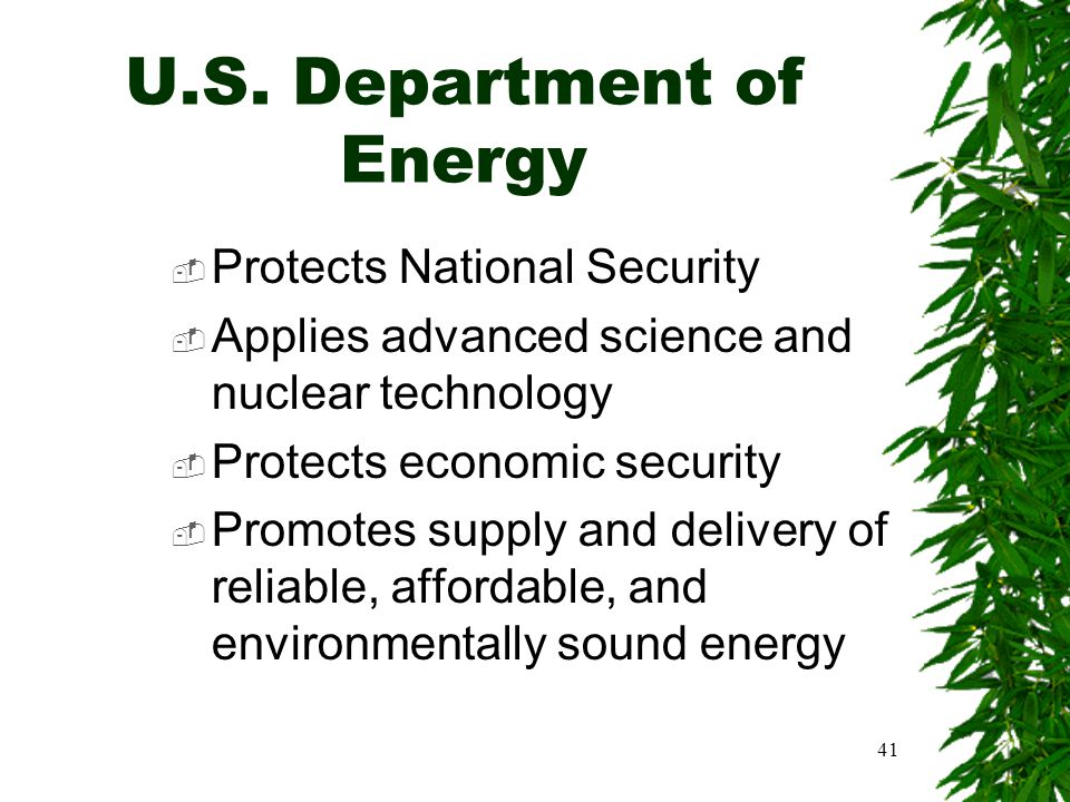 41 U.S. Department of Energy  Protects National Security  Applies advanced science and nuclear technology  Protects economic security  Promotes su