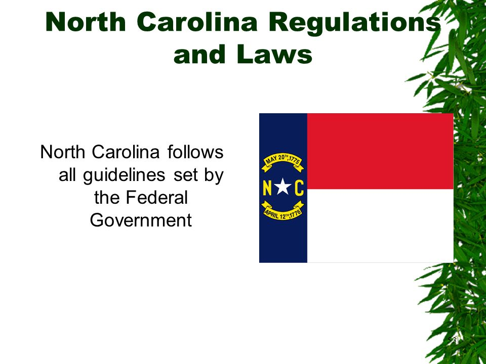 53 North Carolina Regulations and Laws North Carolina follows all guidelines set by the Federal Government