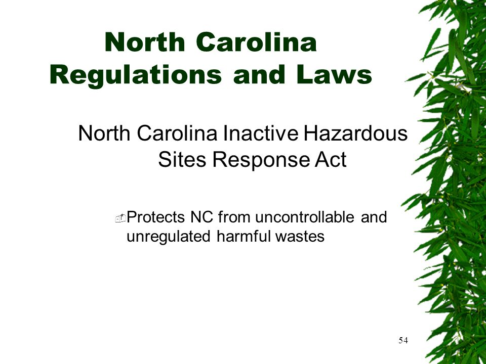 54 North Carolina Regulations and Laws North Carolina Inactive Hazardous Sites Response Act  Protects NC from uncontrollable and unregulated harmful