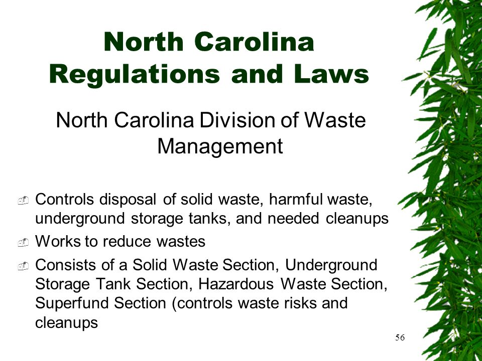 56 North Carolina Division of Waste Management  Controls disposal of solid waste, harmful waste, underground storage tanks, and needed cleanups  Wor