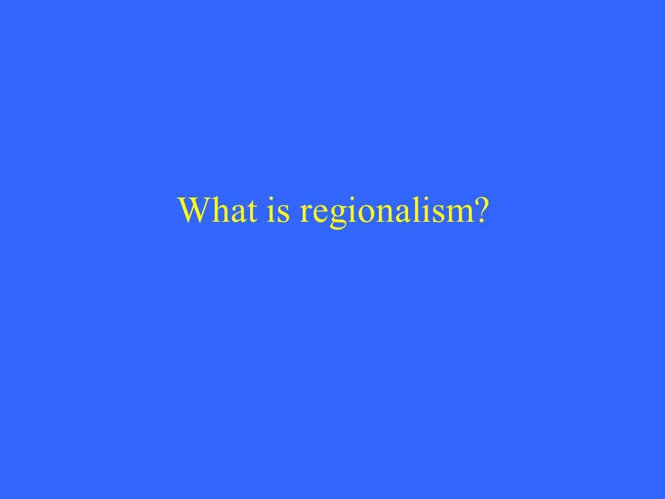 What is regionalism?