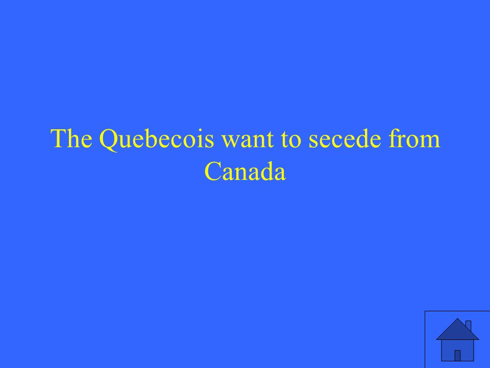 The Quebecois want to secede from Canada
