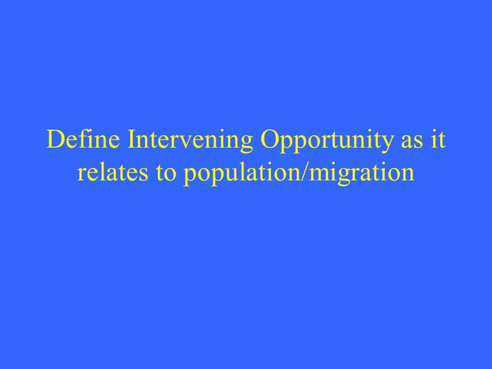 Define Intervening Opportunity as it relates to population/migration