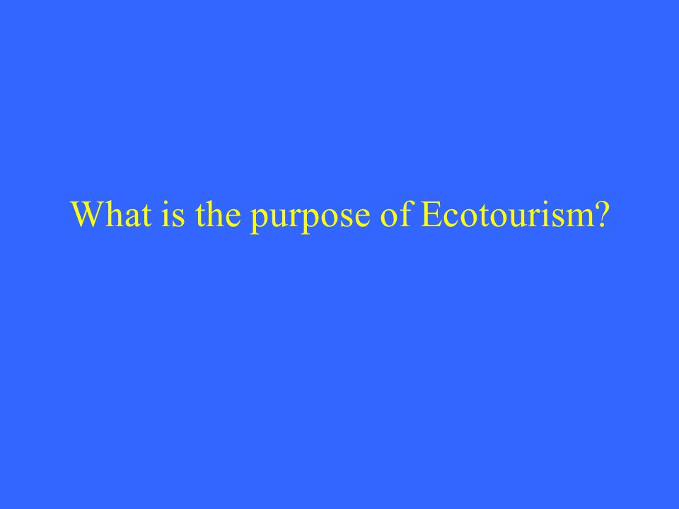 What is the purpose of Ecotourism?