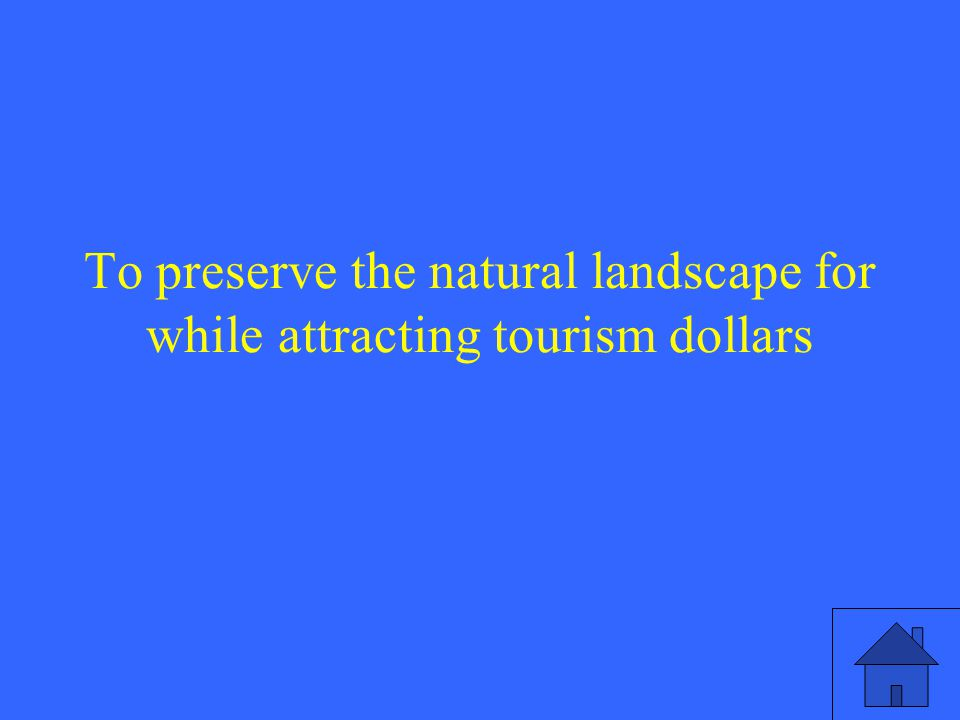 To preserve the natural landscape for while attracting tourism dollars