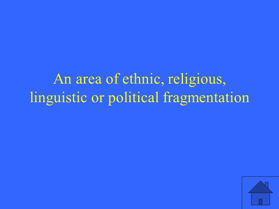 An area of ethnic, religious, linguistic or political fragmentation