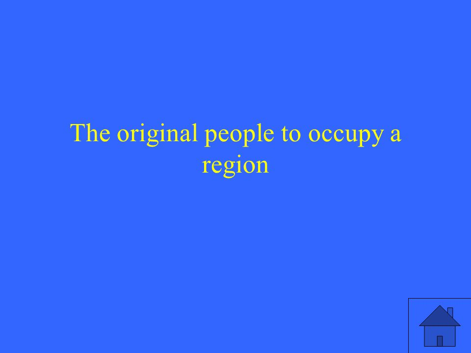 The original people to occupy a region