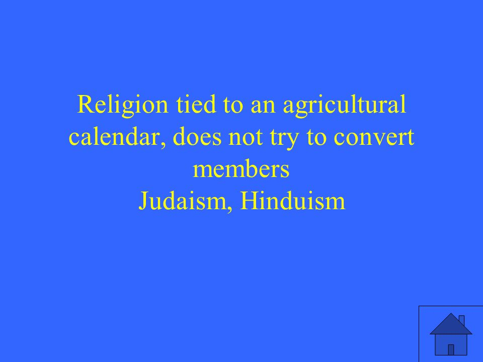 Religion tied to an agricultural calendar, does not try to convert members Judaism, Hinduism