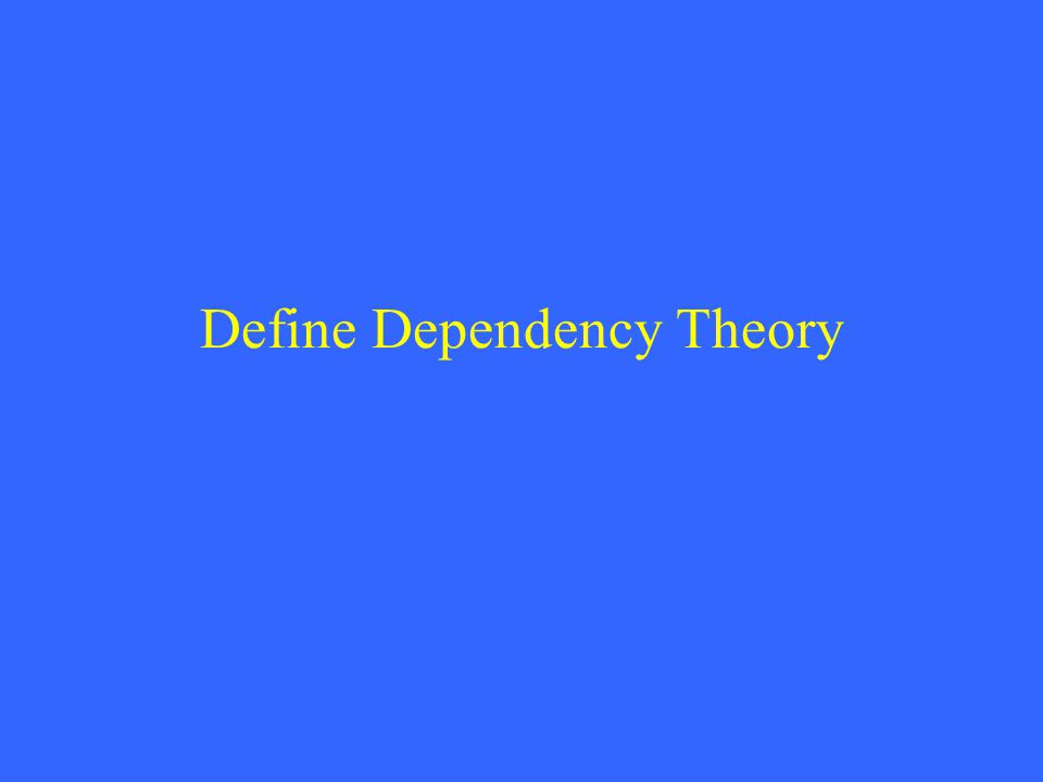 Define Dependency Theory