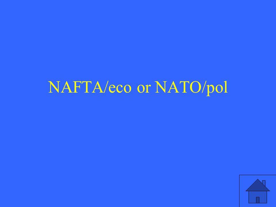 NAFTA/eco or NATO/pol