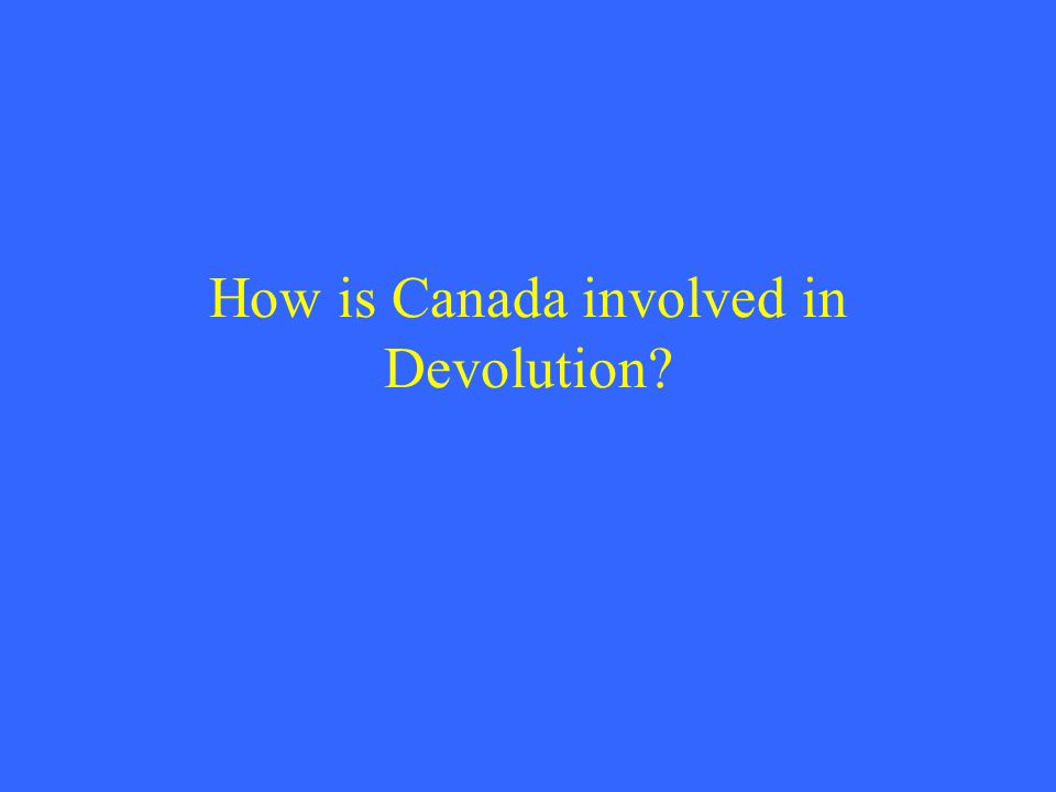 How is Canada involved in Devolution?