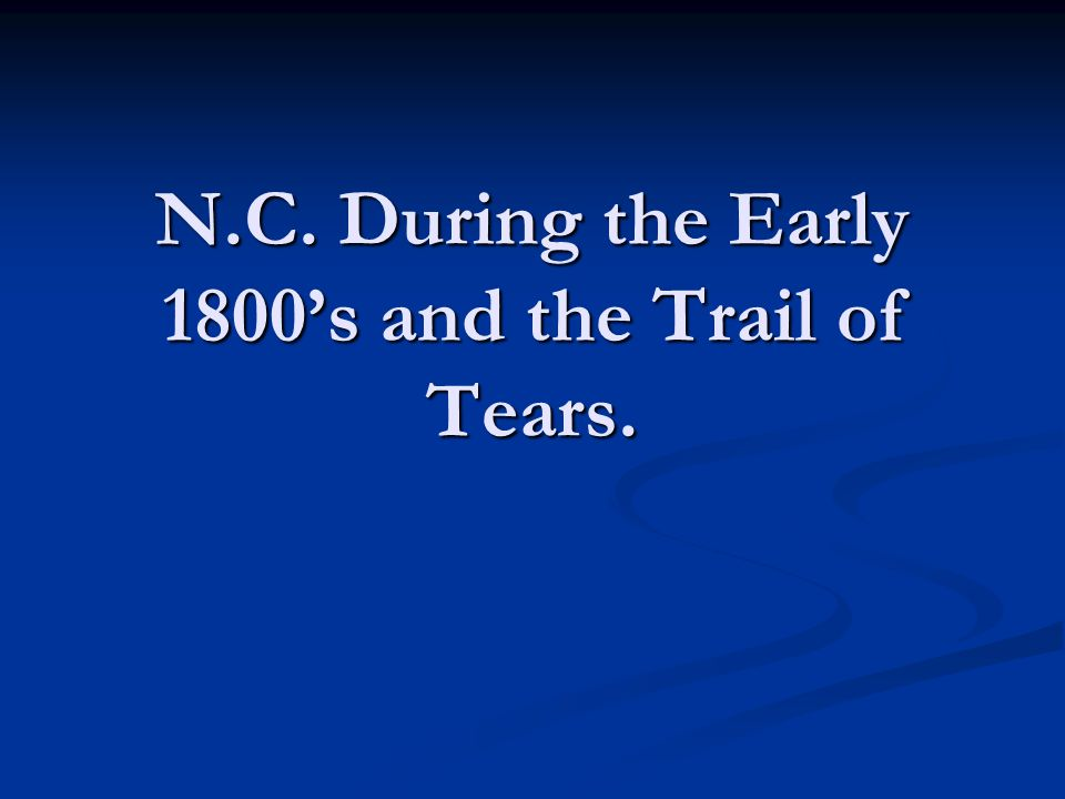 N.C. During the Early 1800's and the Trail of Tears.