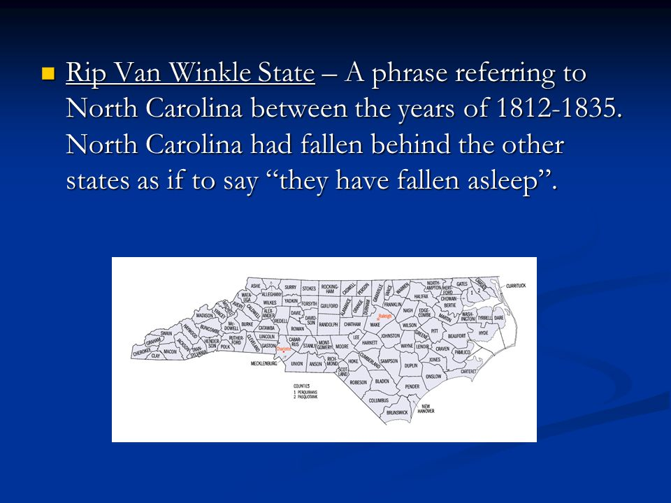 Rip Van Winkle State – A phrase referring to North Carolina between the years of 1812-1835.