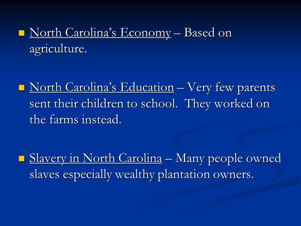 North Carolina's Economy – Based on agriculture. North Carolina's Economy – Based on agriculture.