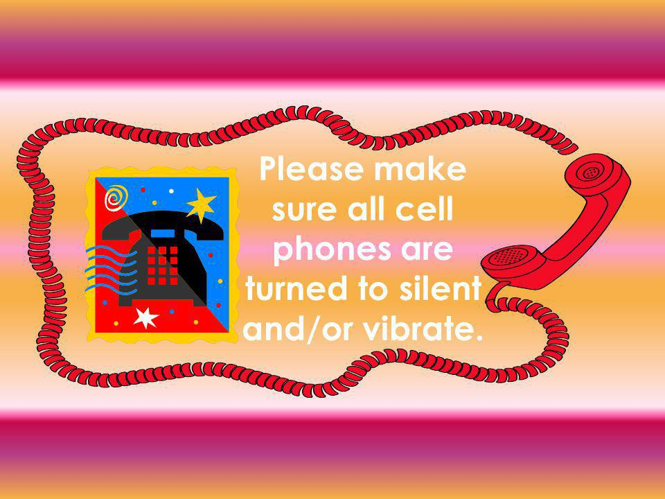 Please make sure all cell phones are turned to silent and/or vibrate.