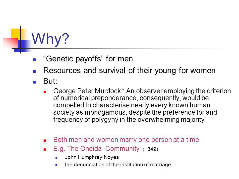 "Why? ""Genetic payoffs"" for men Resources and survival of their young for women But: George Peter Murdock "" An observer employing the criterion of nume"