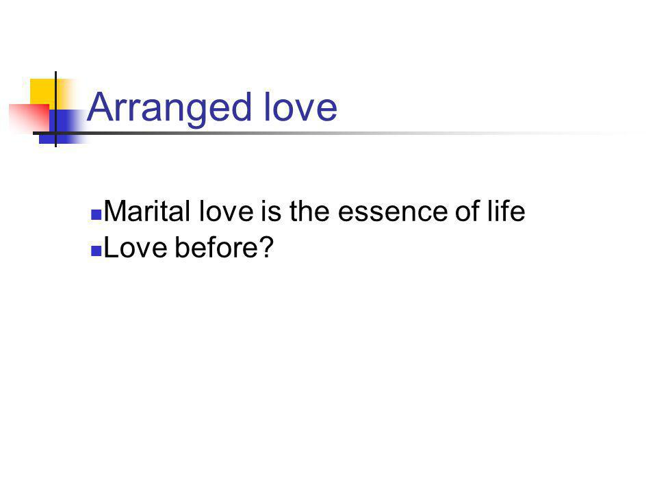 Arranged love Marital love is the essence of life Love before