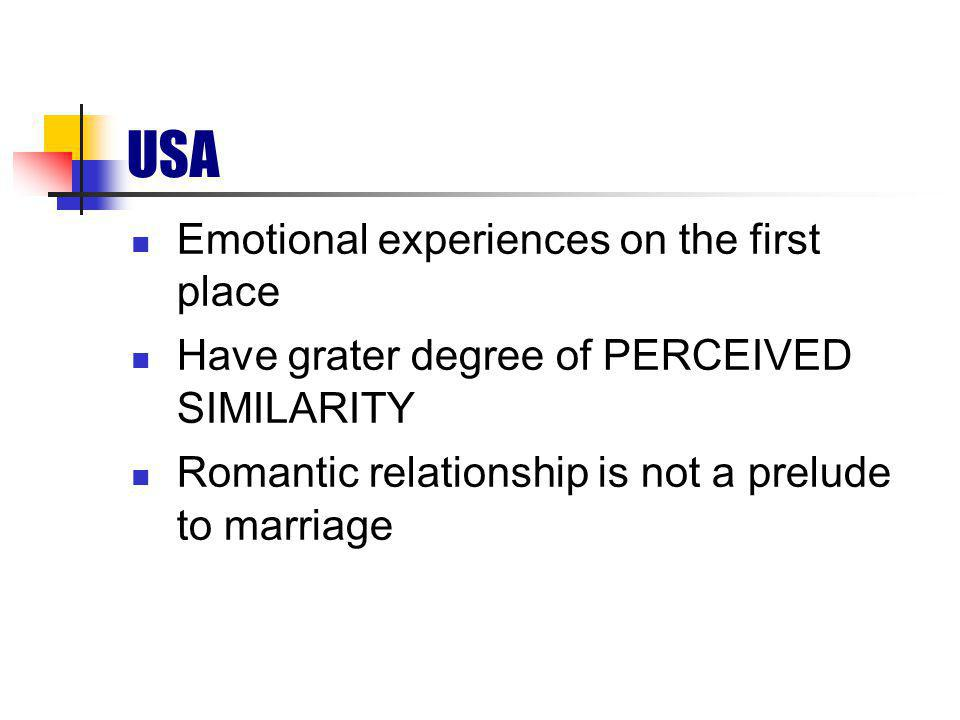USA Emotional experiences on the first place Have grater degree of PERCEIVED SIMILARITY Romantic relationship is not a prelude to marriage