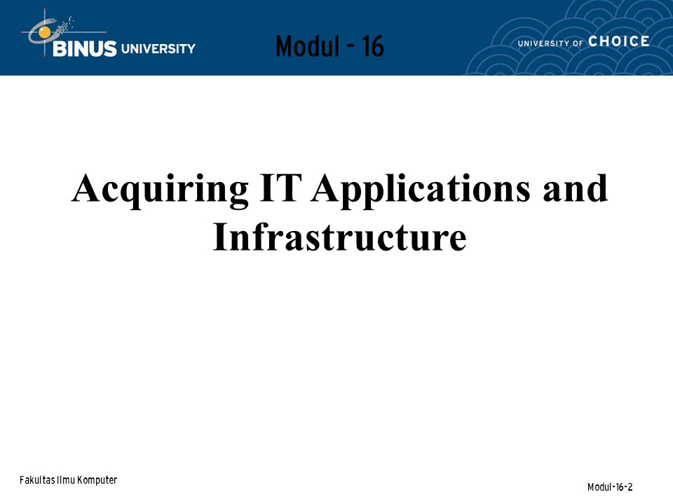 Fakultas Ilmu Komputer Modul-16-2 Modul - 16 Acquiring IT Applications and Infrastructure