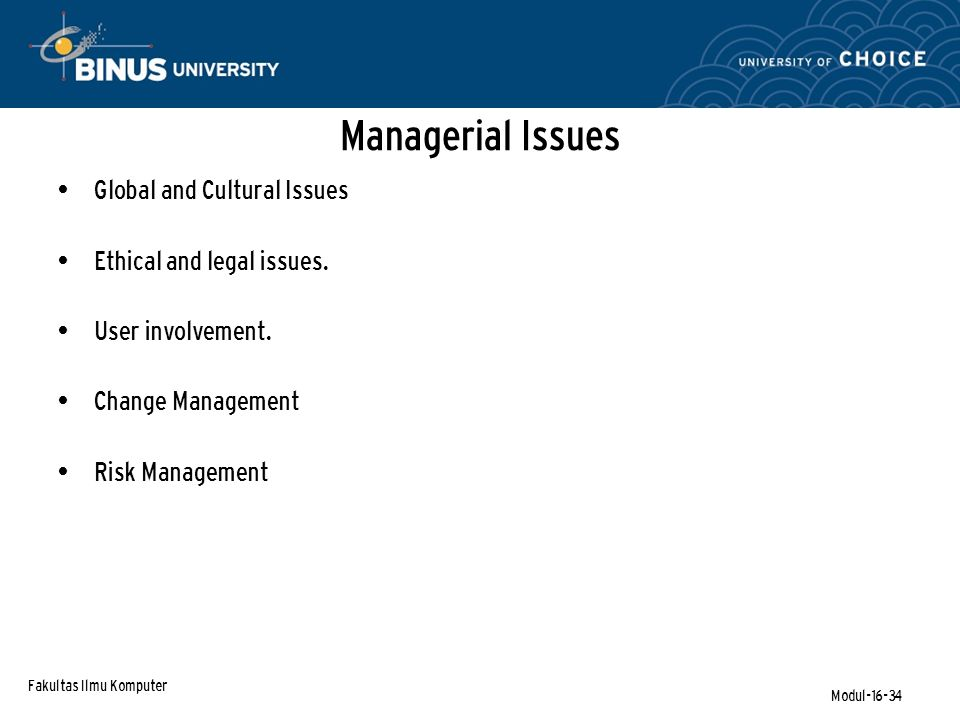 Fakultas Ilmu Komputer Modul-16-34 Managerial Issues Global and Cultural Issues Ethical and legal issues.