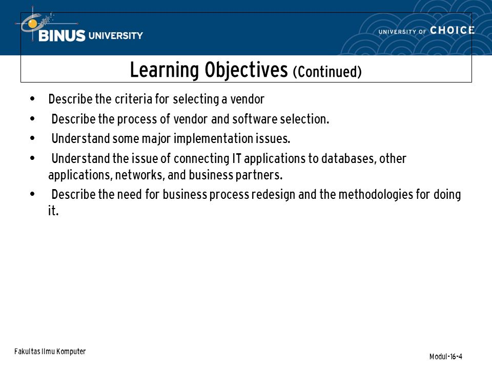 Fakultas Ilmu Komputer Modul-16-4 Learning Objectives (Continued) Describe the criteria for selecting a vendor Describe the process of vendor and software selection.