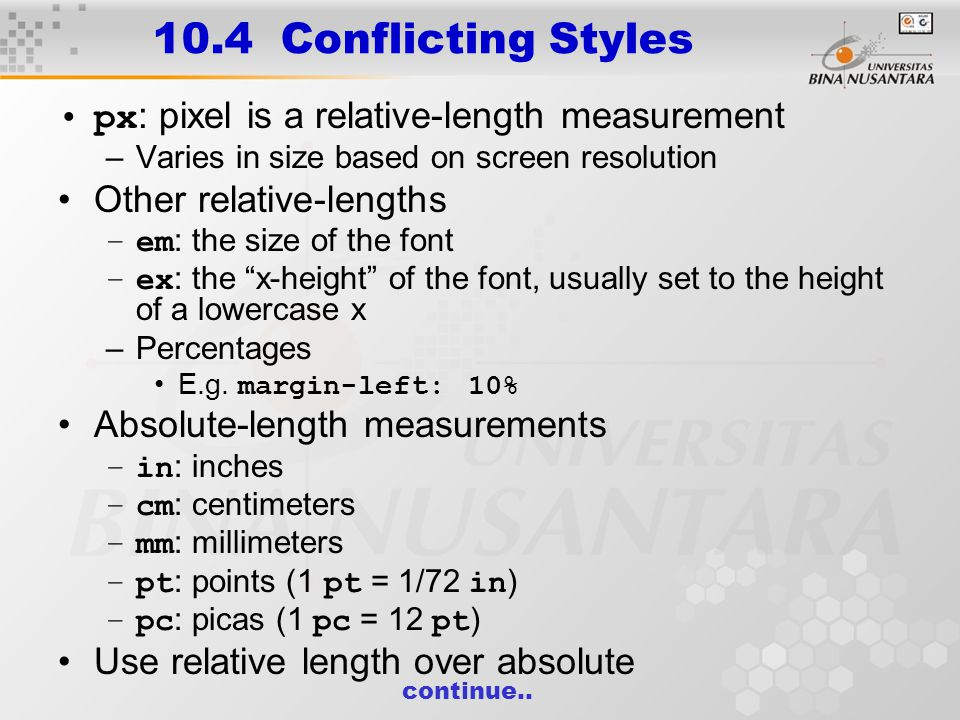 10.4 Conflicting Styles px : pixel is a relative-length measurement –Varies in size based on screen resolution Other relative-lengths –em : the size o