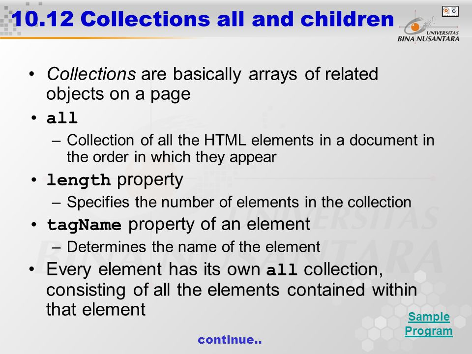 10.12 Collections all and children Collections are basically arrays of related objects on a page all –Collection of all the HTML elements in a documen
