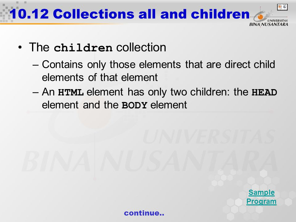 10.12 Collections all and children The children collection –Contains only those elements that are direct child elements of that element –An HTML eleme