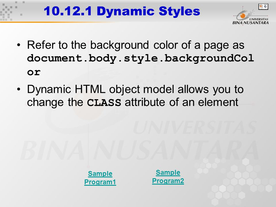 10.12.1 Dynamic Styles Refer to the background color of a page as document.body.style.backgroundCol or Dynamic HTML object model allows you to change