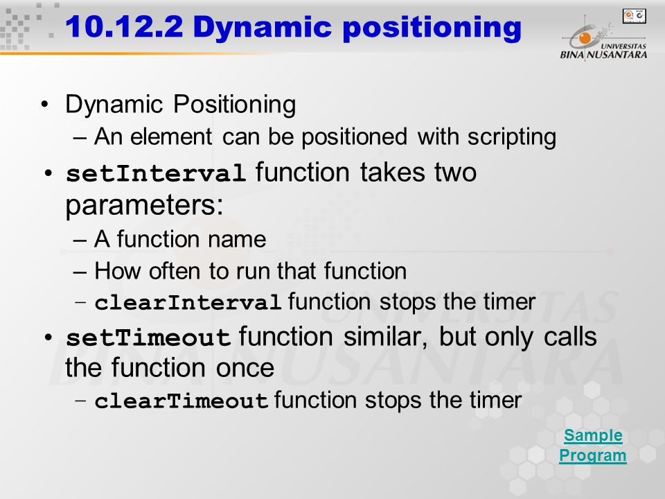 10.12.2 Dynamic positioning Dynamic Positioning –An element can be positioned with scripting setInterval function takes two parameters: –A function na