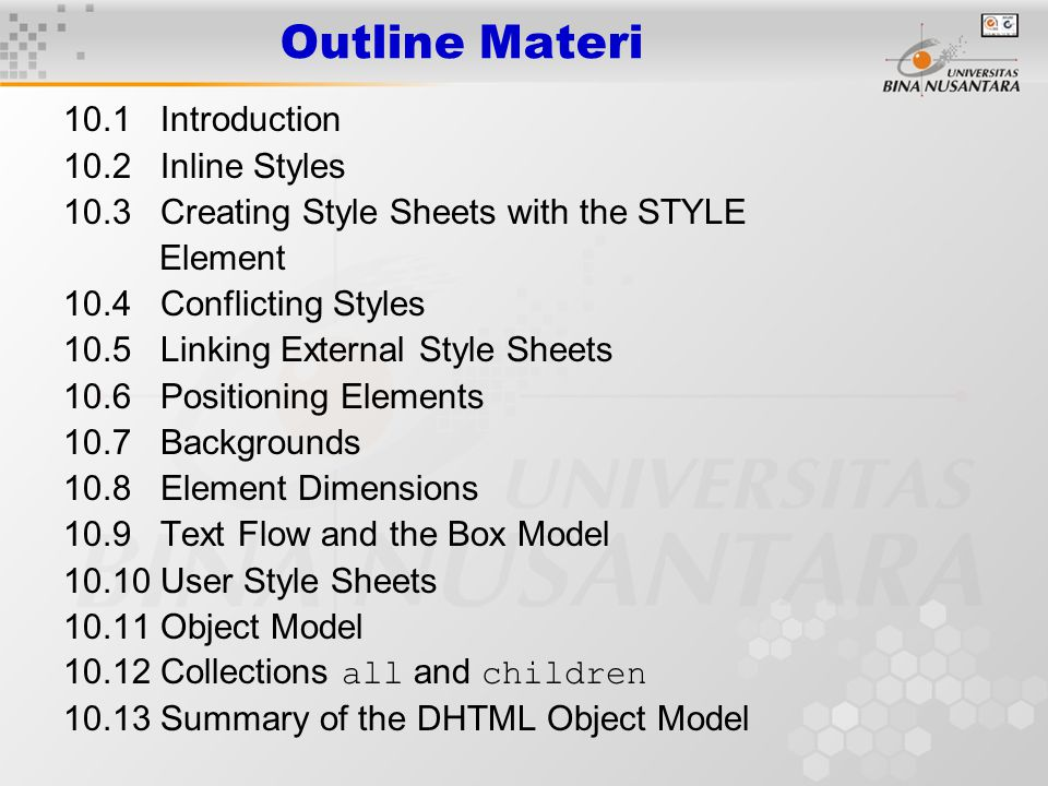 10.1 Introduction 10.2 Inline Styles 10.3 Creating Style Sheets with the STYLE Element 10.4 Conflicting Styles 10.5 Linking External Style Sheets 10.6