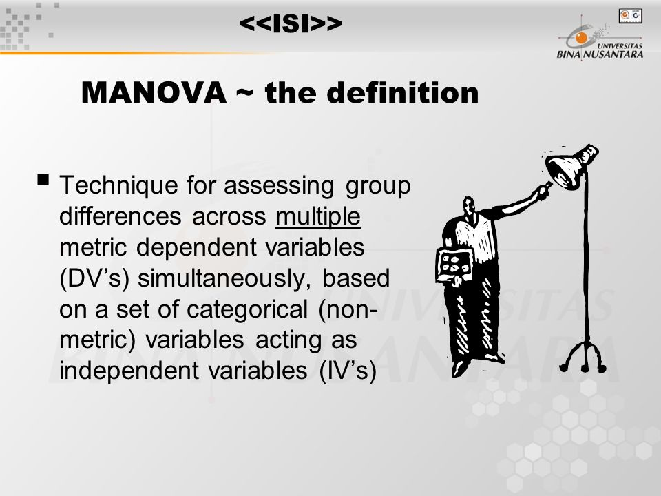 MANOVA ~ the definition  Technique for assessing group differences across multiple metric dependent variables (DV's) simultaneously, based on a set of categorical (non- metric) variables acting as independent variables (IV's) >